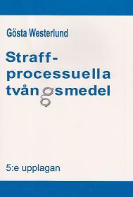Straffprocessuella tvångsmedel : en studie av rättegångsbalkens 24 till 28 kapitel och annan lagstiftning  av Gösta Westerlund