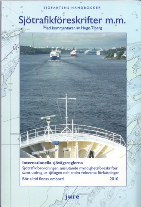 Sjötrafikföreskrifter m.m. 2010 : internationella sjövägsreglerna, sjötrafikförordningen, föreskrifter om sjövägsregler och sjötrafik m.m. med kommentarer av professor Hugo Tiberg av Hugo Tiberg