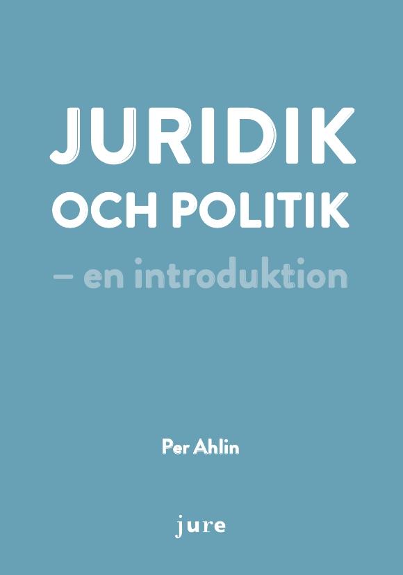 Juridik och politik - en introduktion av Per Ahlin